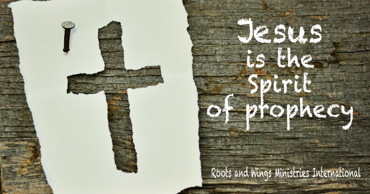 Jesus is the Spirit of Prophecy